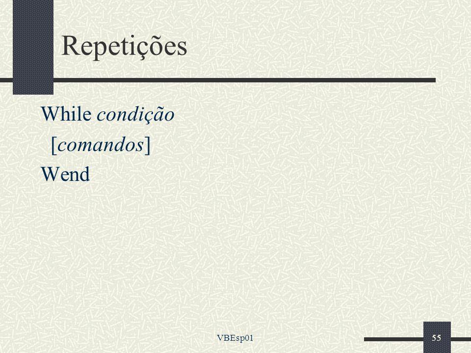 Repetições While condição [comandos] Wend VBEsp01